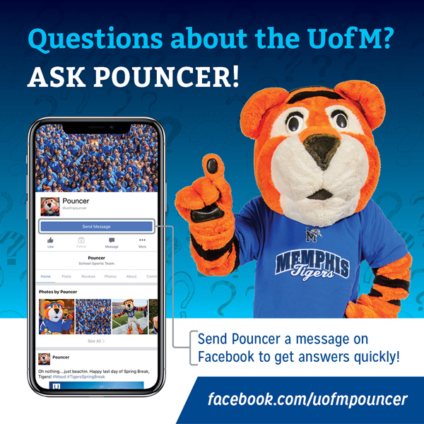 Questions about the UofM? Ask Pouncer! Send Pouncer a message on Facebook to get answers quickly! facebook.com/uofmpouncer