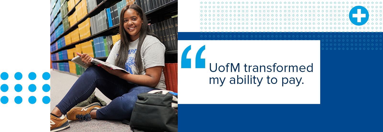 """UofM transformed my ability to pay."""