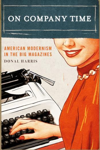 On Company Time American Modernism in the Big Magazines  Donal Harris