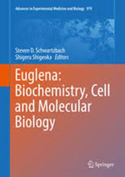 Euglena: Biochemistry, Cell and Molecular Biology Editors: Schwartzbach, Steven, Shigeoka, Shigeru (Eds.)