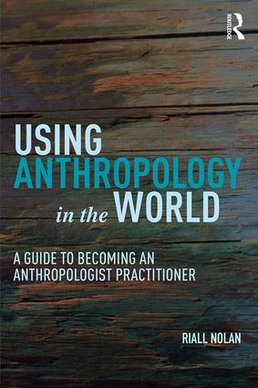 Riall W. Nolan's new book Using Anthropology in the World: A Guide to Becoming An Anthropologist Practitioner!