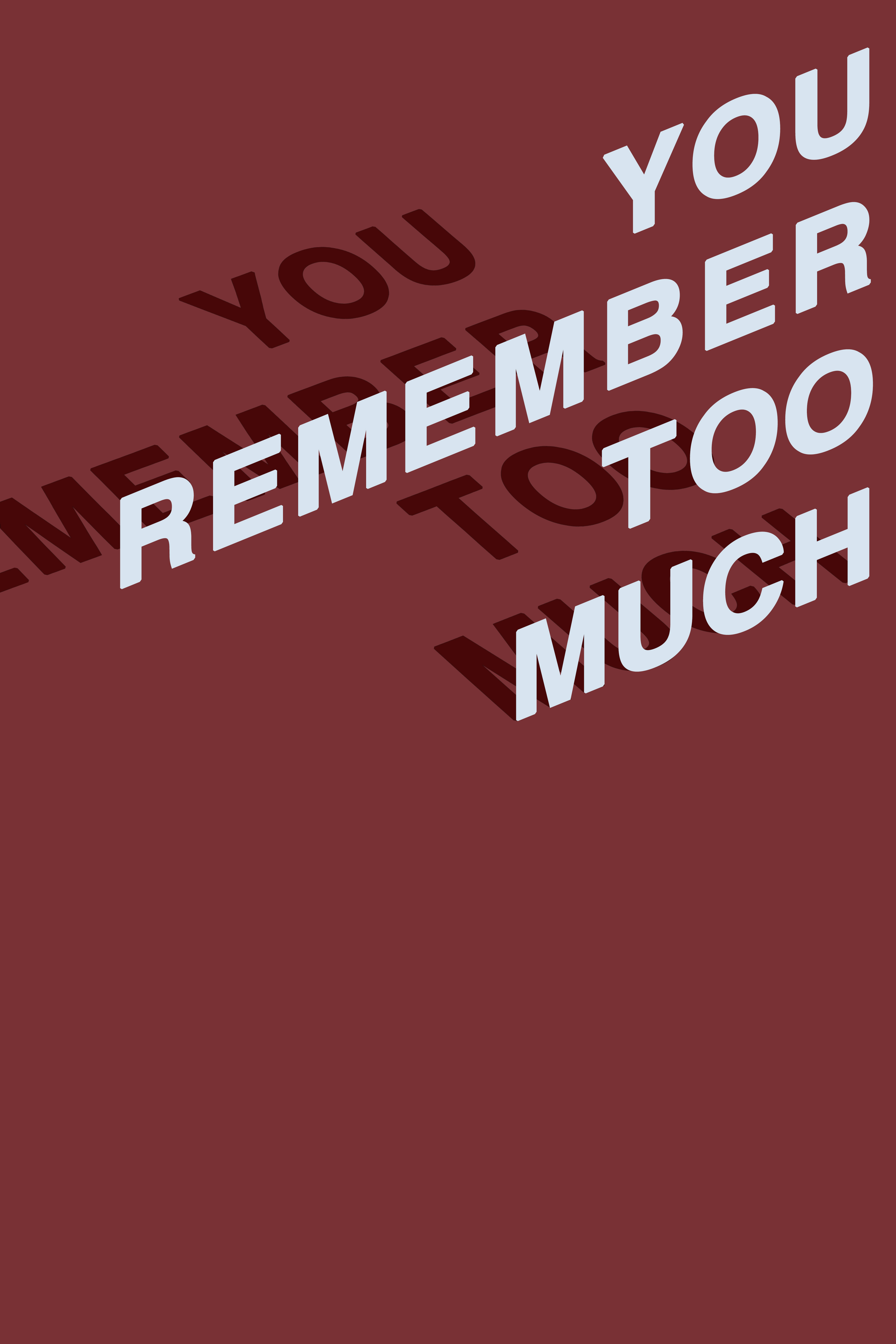 you remember too much