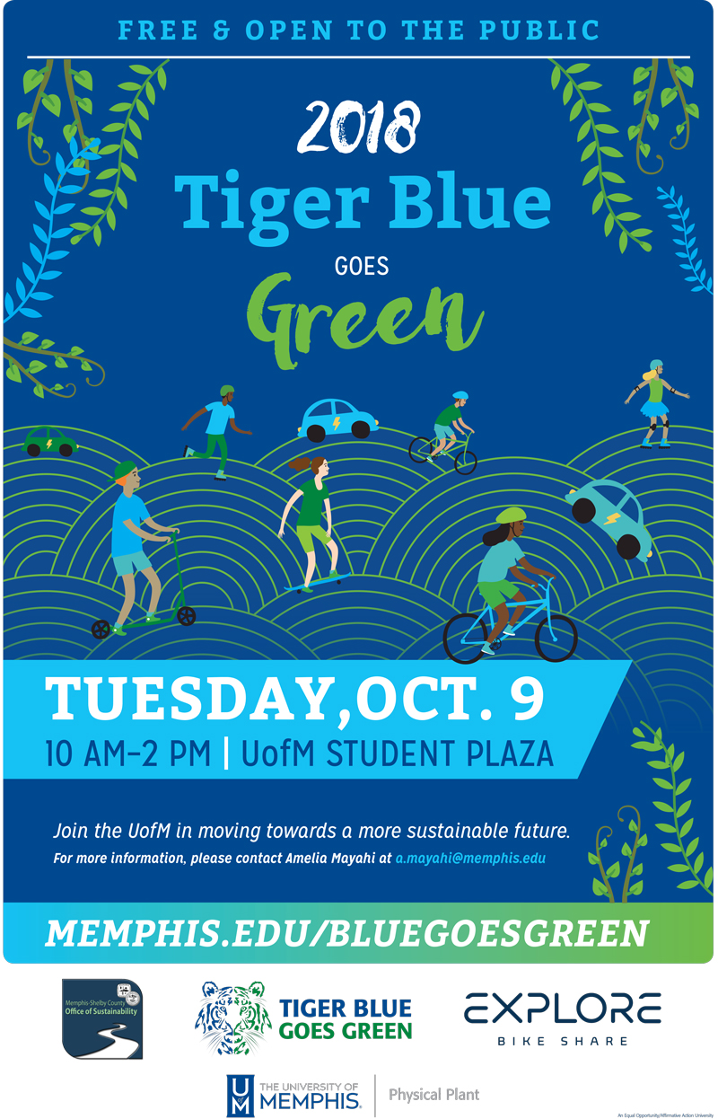 2018 Tiger Blue Goes Green - Tuesay, October 9, 10am-2pm - UofM Student Plaza -Free & Open to the Public.   Join the UofM in moving towards a more sustainable future. For more information, please contact Amelia Mayahi at a.mayahi@memphis.edu | memphis.edu/bluegoesgreen | sponsored by Memphis Shelby County Office of Sustainability, Tiger Blue Goes Green, Explore Bike Share, UofM Physical Plant