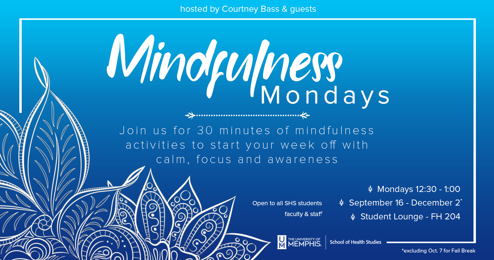 Mindfulness Mondays | Join us for 30 minutes of mindfulness activities to start your week off with calm, focus and awareness | Mondays 12:30-1:00 (Sept 16-Dec 2) | Student Lounge FH204 | Open to all students, faculty & staff