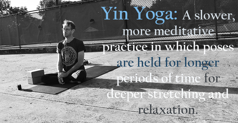 Yin Yoga: A slower, more meditative practice in which poses are held for onger periods of time for deeper stretching and relaxation.