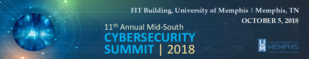 11th Annual Mid-South Cybersecurity Summit | 2018 - FIT Building, University of Memphis | Memphis, TN - October 5, 2018