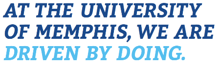 At the University of Memphis, we are driven by doing.