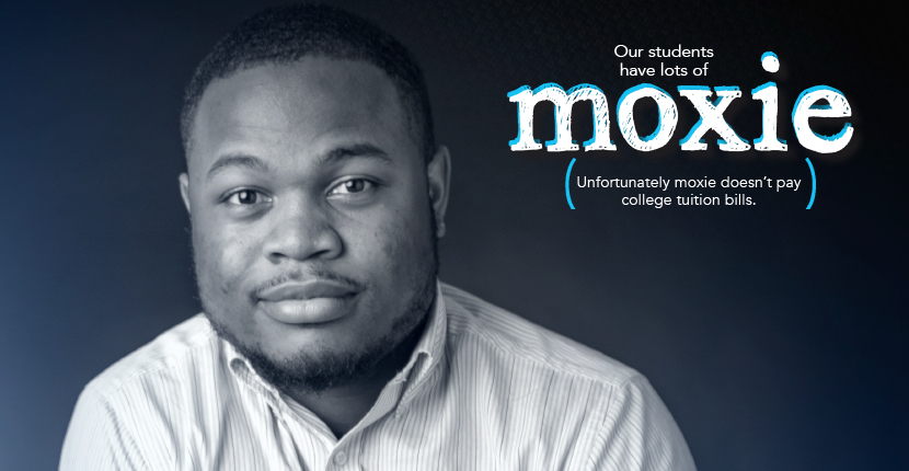 Our students have lots of moxie. Unfortunately moxie doesn't pay college tuition bills.