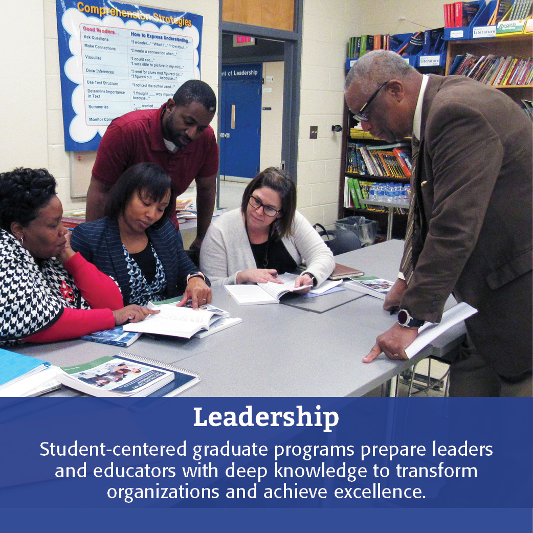 Leadership: Student-centered graduate programs prepare leaders and educators with deep knowledge to transform organizations and achieve excellence.