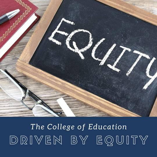 Equity: The College of Education Driven by Excellence