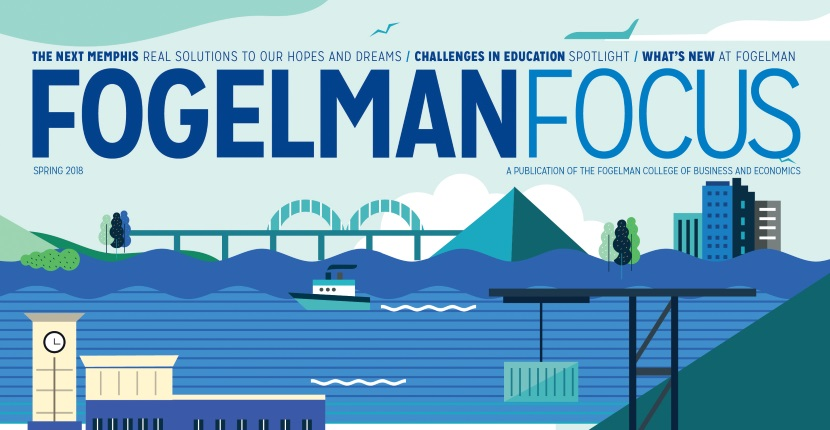Fogelman Focus:  The official publication of the Fogelman College of Business & Economics at the University of Memphis