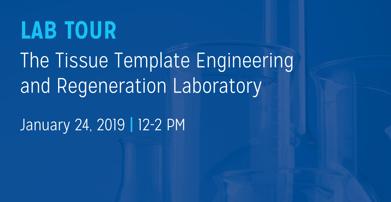 Lab Tour - The Tissue Template Engineering and Regeneration Laboratory - January 24, 2019, 12-2 PM
