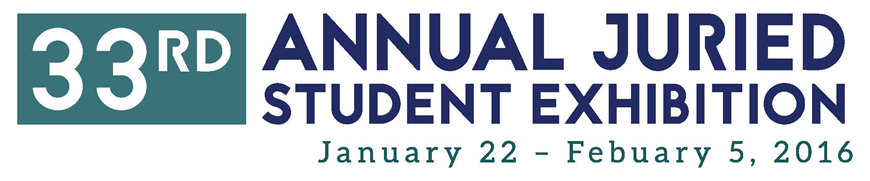 33rd annual juried student exhibition