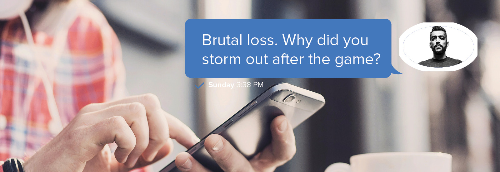 "text message visual ""Brutal loss. Why did you storm out after the game?"""