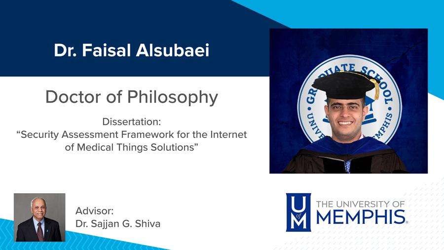"""Dr. Faisal Alsubaei, Dissertation: """"Security Assessment Framework for the Internet of Medical Things Solutions"""" Major Professor: Dr. Sajjan G. Shiva"""