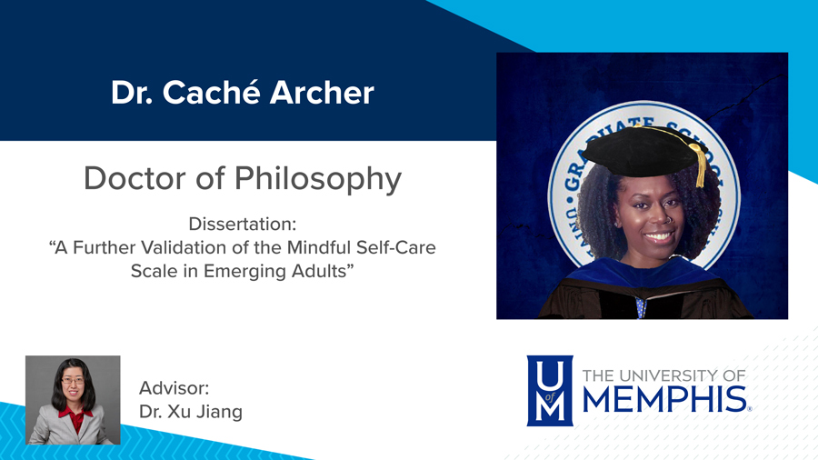 """Dr. Caché Archer, Dissertation: """"A Further Validation of the Mindful Self-Care Scale in Emerging Adults"""" Major Professor: Dr. Xu Jiang"""