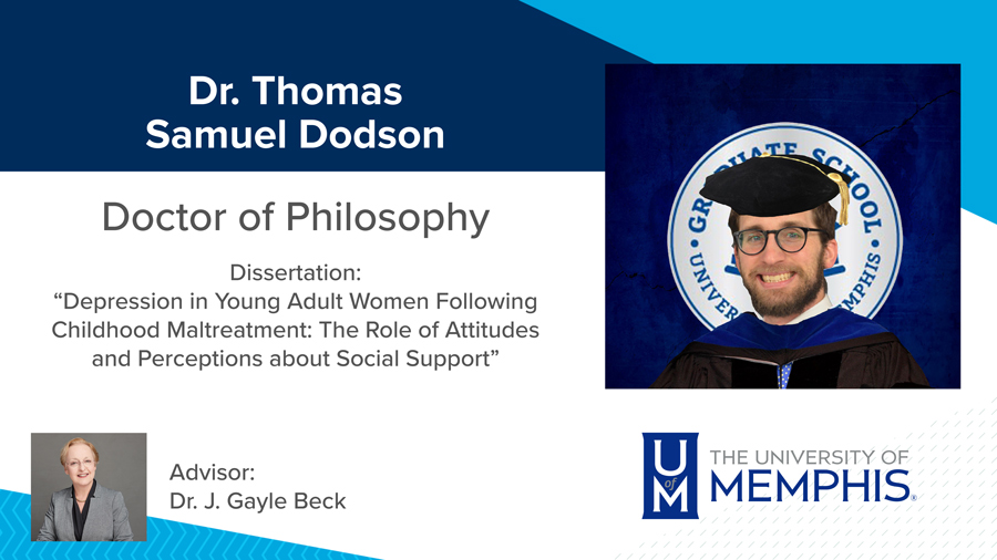 """Dr. Thomas Samuel Dodson, Dissertation: """"Depression in Young Adult Women Following Childhood Maltreatment: The Role of Attitudes and Perceptions about Social Support"""" Major Professor: Dr. J. Gayle Beck"""