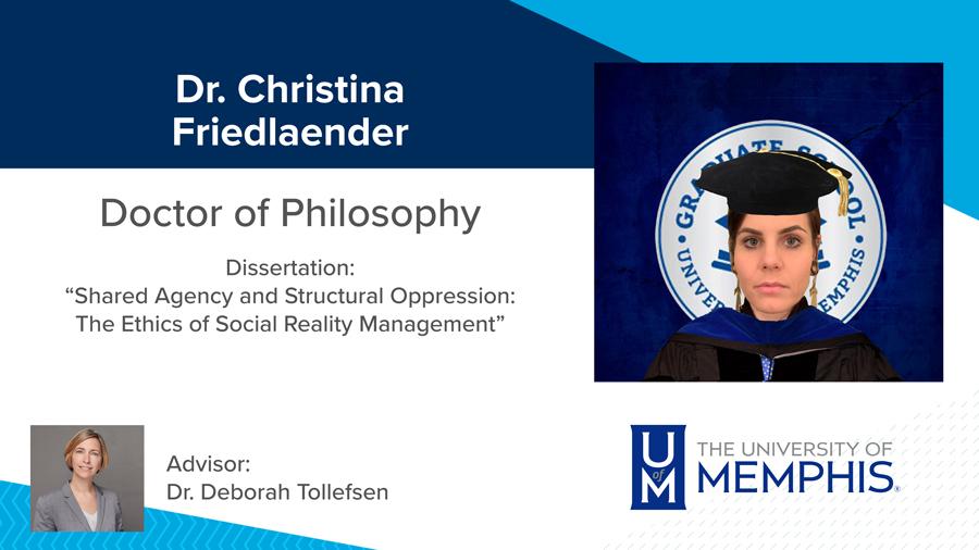 "Dr. Christina Friedlaender, Dissertation: ""Shared Agency and Structural Oppression: The Ethics of Social Reality Management"" Major Professor: Dr. Deborah Tollefsen"