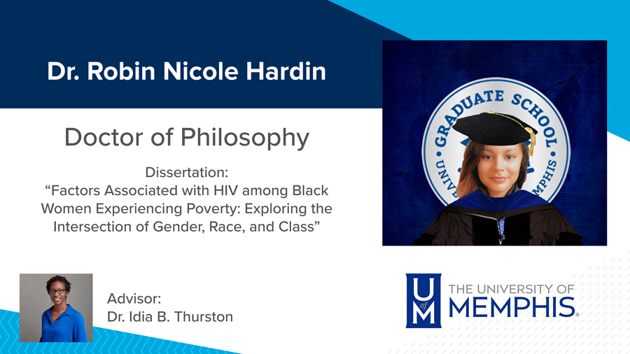 """Dr. Robin Nicole Hardin, Dissertation: """"Factors Associated with HIV among Black Women Experiencing Poverty: Exploring the Intersection of Gender, Race, and Class"""" Major Professor: Dr. Idia B. Thurston"""