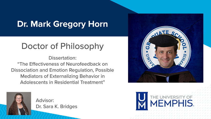 "Dr. Mark Gregory Horn, Dissertation: ""The Effectiveness of Neurofeedback on Dissociation and Emotion Regulation, Possible Mediators of Externalizing Behavior in Adolescents in Residential Treatment"" Major Professor: Dr. Sara K. Bridges"