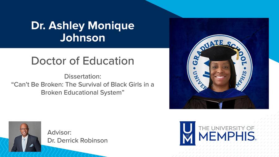 "Dr. Ashley Monique Johnson, Dissertation: ""Can't Be Broken: The Survival of Black Girls in a Broken Educational System"" Major Professor: Dr. Derrick Robinson"