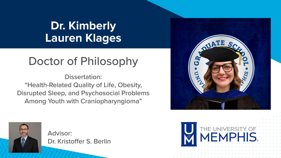 """Dr. Kimberly Lauren Klages, Dissertation: """"Health-Related Quality of Life, Obesity, Disrupted Sleep, and Psychosocial Problems among Youth with Craniopharyngioma"""" Major Professor: Dr. Kristoffer S. Berlin"""
