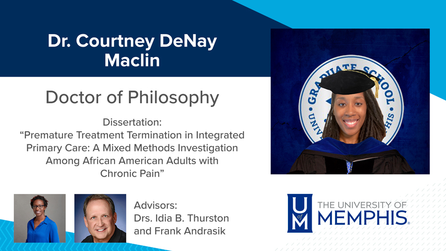 """Dr. Courtney DeNay Maclin, Dissertation: """"Premature Treatment Termination in Integrated Primary Care: A Mixed Methods Investigation among African American Adults with Chronic Pain"""" Major Professors: Dr. Idia B. Thurston and Dr. Frank Andrasik"""