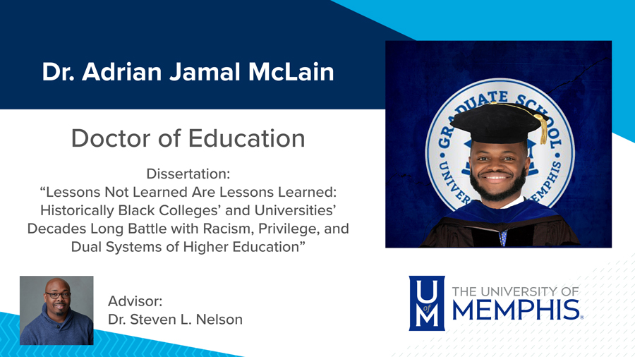 """Dr. Adrian Jamal McLain, Dissertation: """"Lessons not Learned are Lessons Learned: Historically Black Colleges' and Universities' Decades Long Battle with Racism, Privilege, and Dual Systems of Higher Education"""" Major Professor: Dr. Steven L. Nelson"""