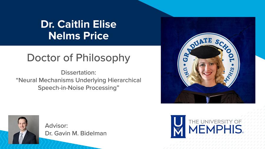 "Dr. Caitlin Elise Nelms Price, Dissertation: ""Neural Mechanisms Underlying Hierarchical Speech-in-Noise Processing"" Major Professor: Dr. Gavin M. Bidelman"