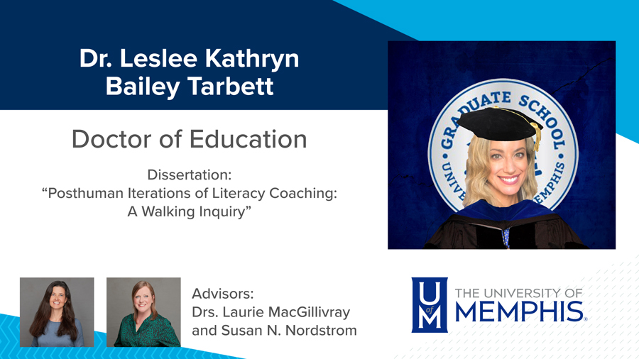 """Dr. Leslee Kathryn Bailey Tarbett, Dissertation: """"Posthuman Iterations of Literacy Coaching: A Walking Inquiry"""" Major Professors: Dr. Laurie MacGillivray and Dr. Susan N. Nordstrom"""