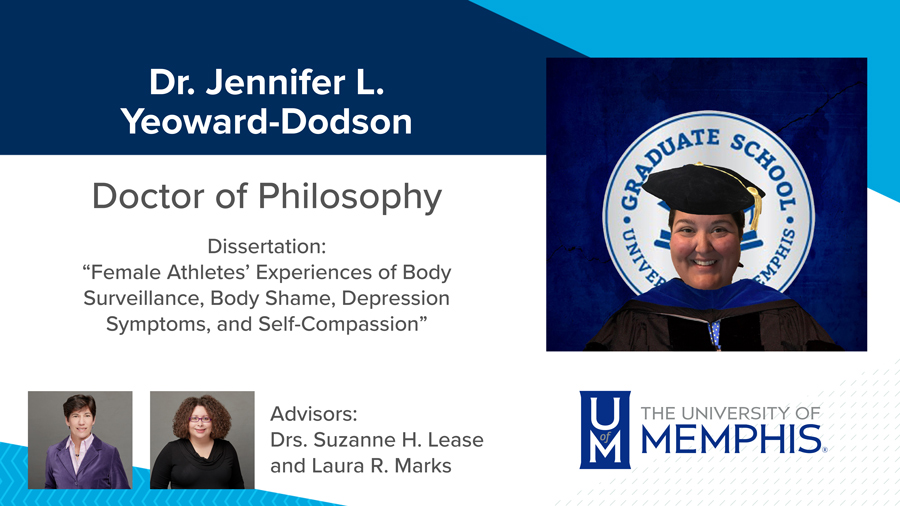 """Dr. Jennifer L. Yeoward-Dodson, Dissertation: """"Female Athletes' Experiences of Body Surveillance, Body Shame, Depression Symptoms, and Self-Compassion"""" Major Professors: Dr. Suzanne H. Lease and Dr. Laura R. Marks"""