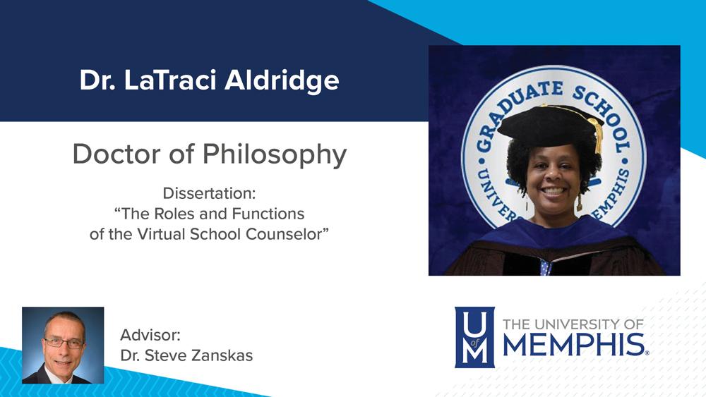 "Dr. LaTraci Aldridge, Dissertation title: ""The Roles and Functions of the Virtual School Counselor"", Major Professor: Dr. Stephen A. Zanskas"