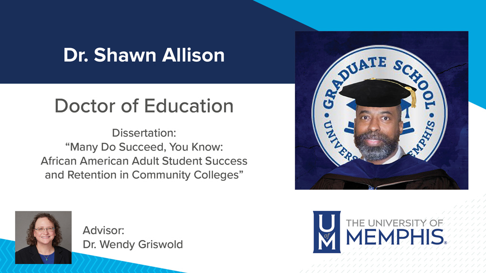 """Dr. Shawn Allison, Dissertation title:  """"Many Do Succeed, You Know: African American Adult Student Success and Retention in Community Colleges"""", Major Professor: Dr. Wendy Griswold"""