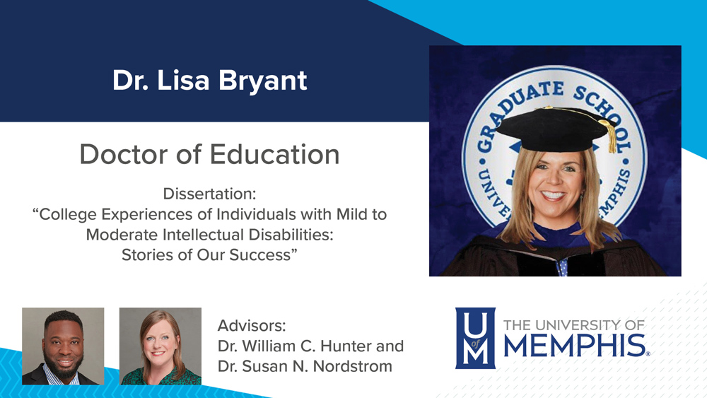 """Dr. Lisa Bryant, Dissertation title: """"College Experiences of Individuals with Mild to Moderate Intellectual Disabilities: Stories of Our Success"""", Major Professors: Dr. William C. Hunter and Dr. Susan N. Nordstrom"""