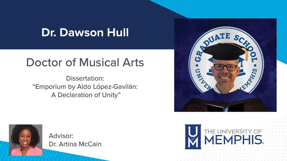 "Dr. Dawson Hull , Dissertation title: ""Emporium by Aldo López-Gavilán: A Declaration of Unity"", Major Professor: Dr. Artina McCain"