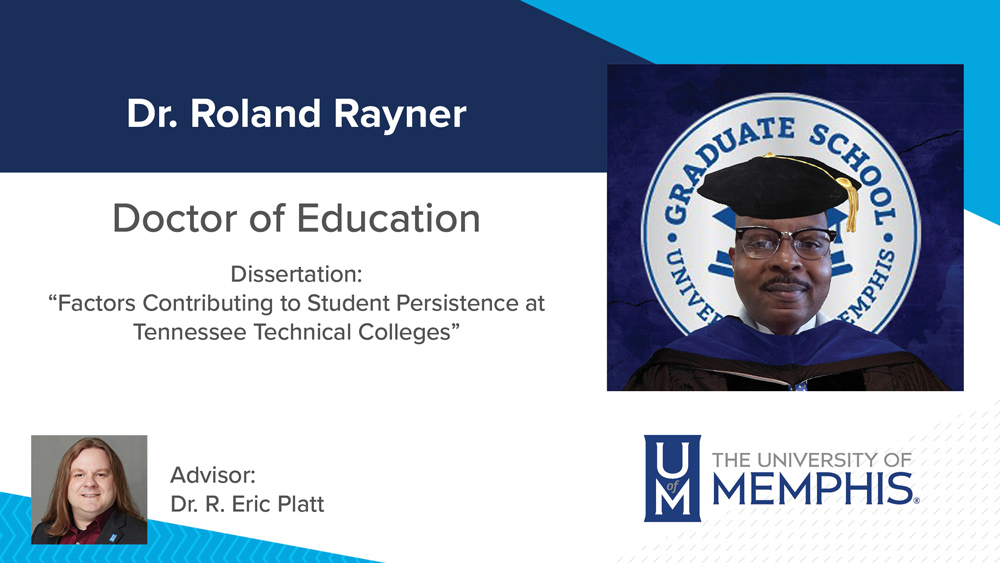 """Dr. Roland Rayner, Dissertation title:  """"Factors Contributing to Student Persistence at Tennessee Technical Colleges"""", Major Professor:  Dr. R. Eric Platt"""