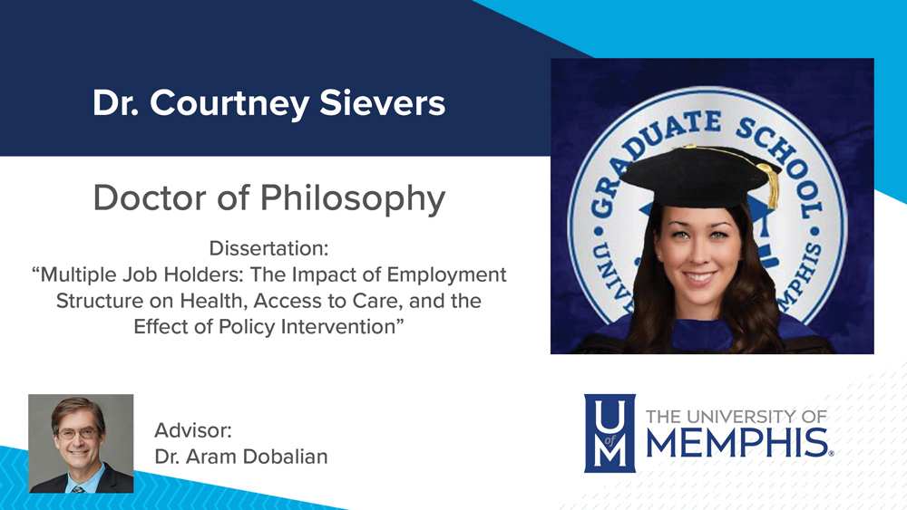 """Dr. Courtney Sievers, Dissertation title: """"Multiple Job Holders: The Impact of Employment Structure on Health, Access to Care, and the Effect of Policy Intervention"""", Major Professor:  Dr.  Aram Dobalian"""