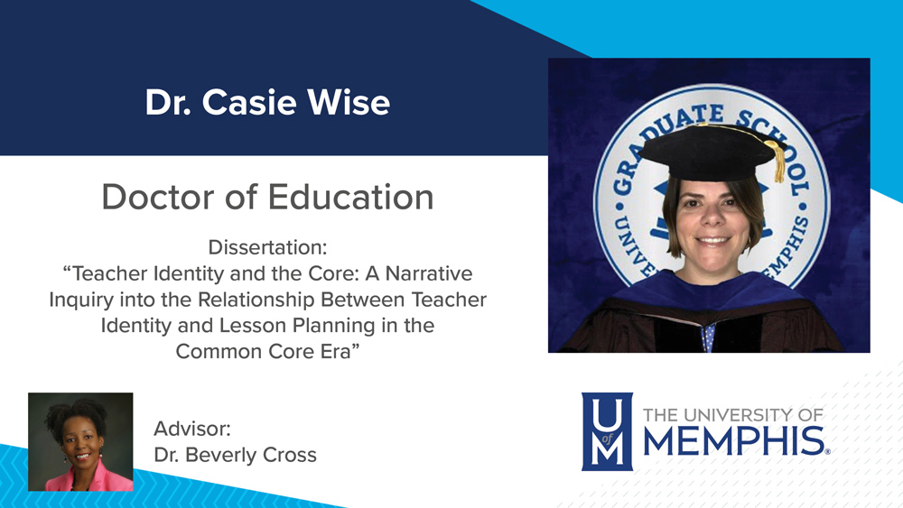 """Dr. Casie Wise, Dissertation title: """"Teacher Identity and the Core: A Narrative Inquiry into the Relationship Between Teacher Identity and Lesson Planning in the Common Core Era"""", Major Professor: Dr. Beverly Cross"""