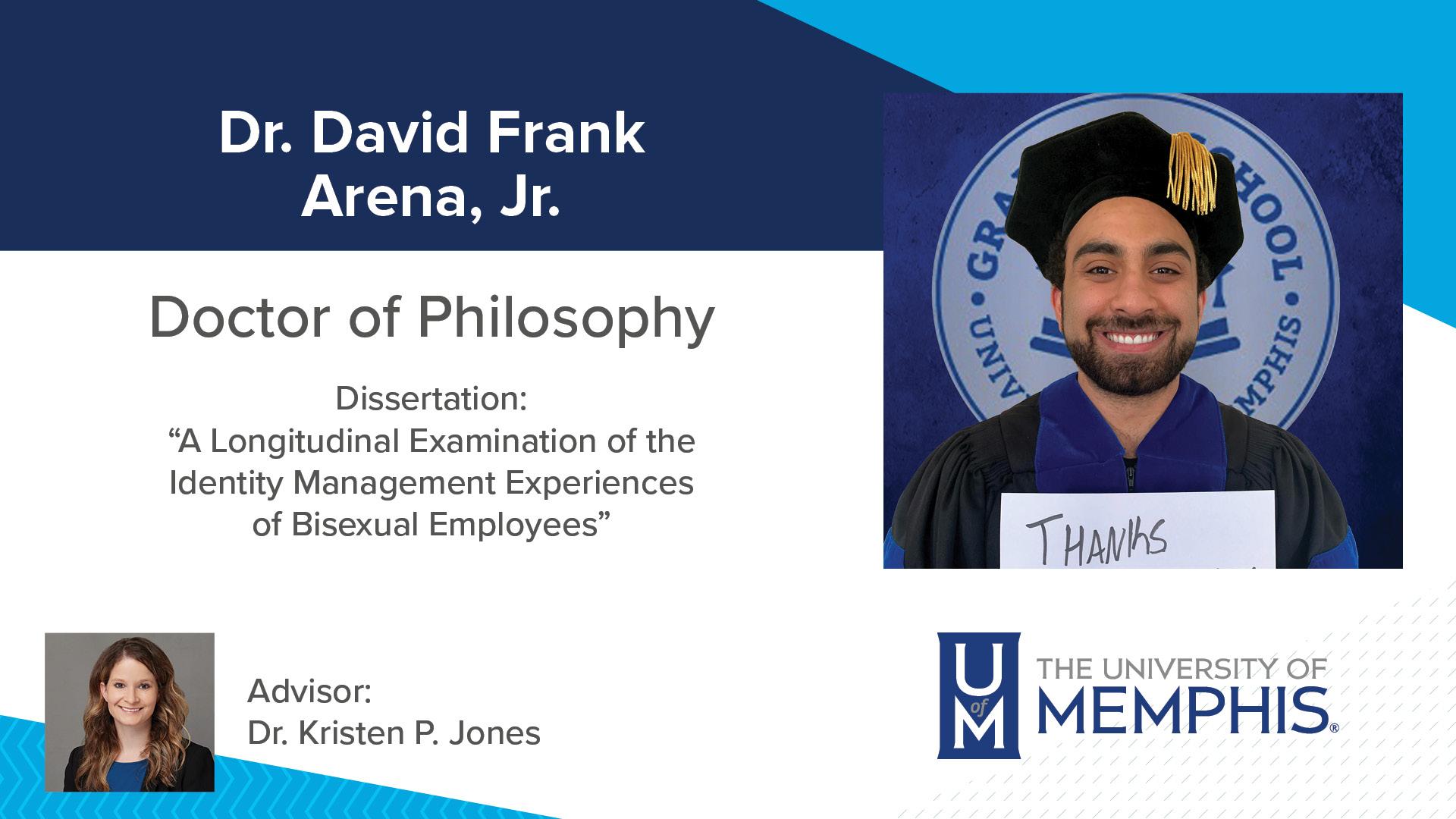 "Dr. David Frank Arena, Jr. Dissertation: ""A Longitudinal Examination of the Identity Management Experiences of Bisexual Employees"" Major Professor: Dr. Kristen P Jones"