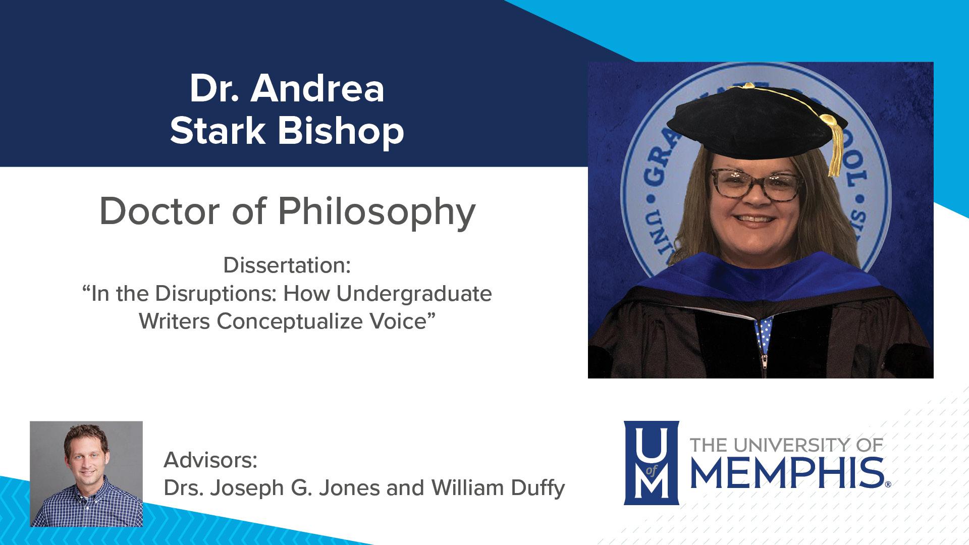 "Dr. Andrea Stark Bishop Dissertation: ""In The Disruptions: How Undergraduate Writers Conceptualize Voice"" Major Professor: Drs. Joseph G Jones and William E Duffy"