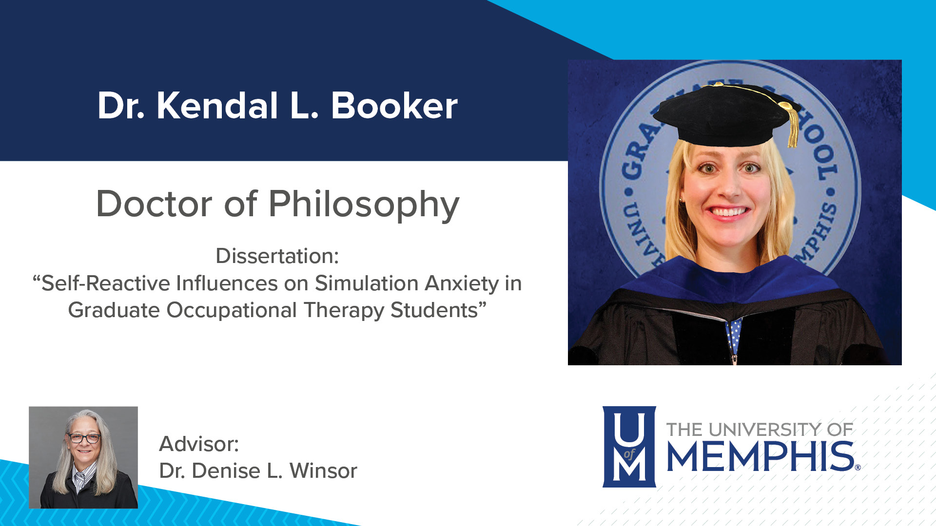 """Dr. Kendal L Booker Doctor of Philosophy Dissertation: """"Self-Reactive Influences on Simulation Anxiety in Graduate Occupational Therapy Students"""" Advisor: Dr. Denise L Winsor"""