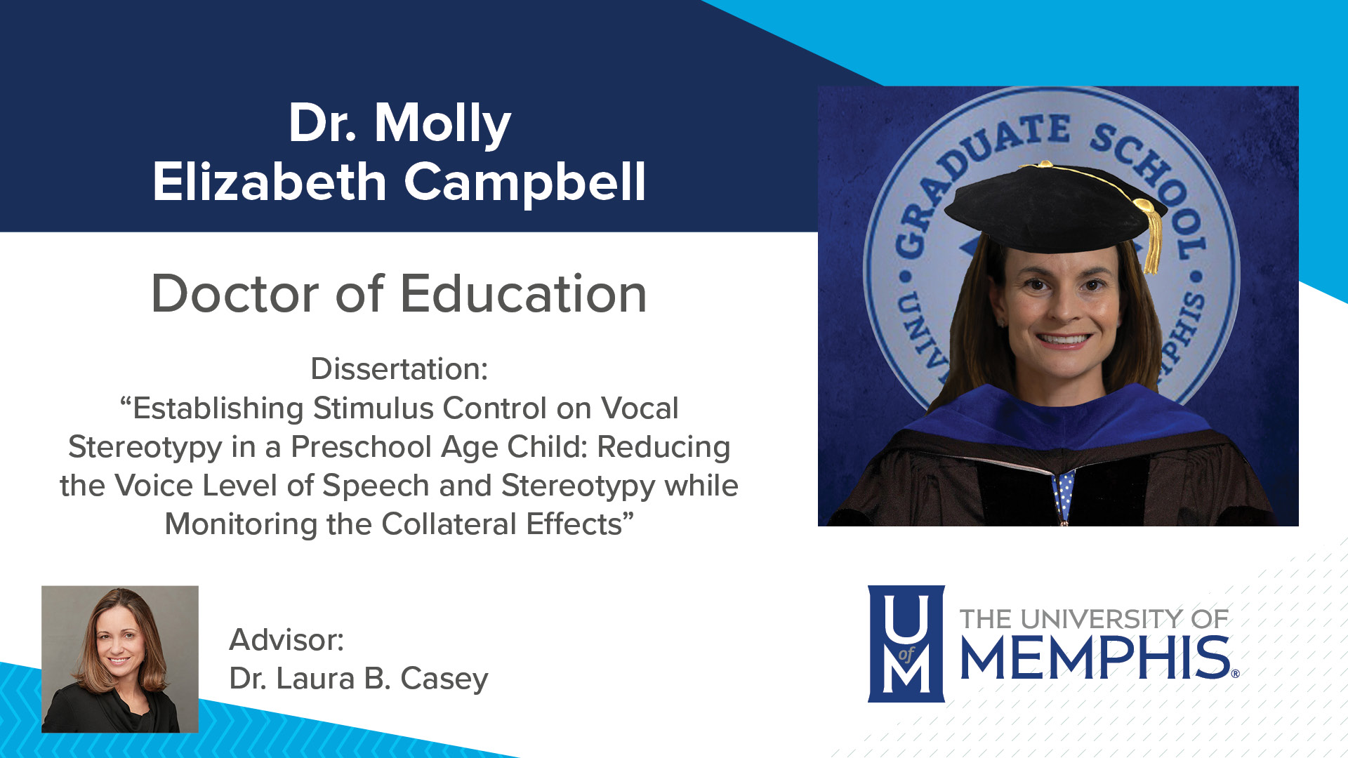 """Dr. Molly Elizabeth Campbell Dissertation: """"Establishing Stimulus Control on Vocal Stereotypy in a Preschool Age Child: Reducing the Voice Level of Speech and Stereotypy while Monitoring the Collateral Effects """" Major Professor: Dr. Laura B Casey"""
