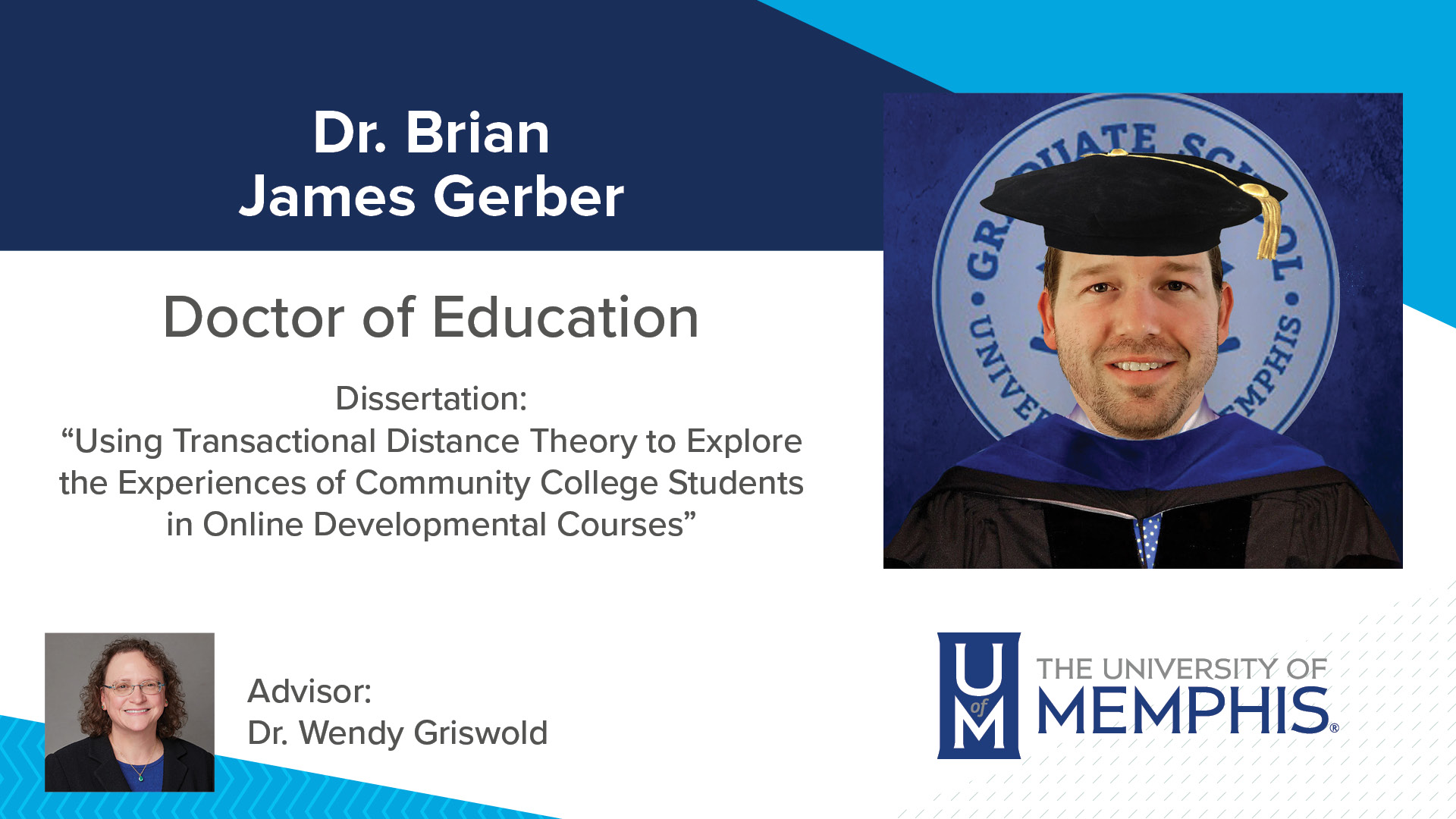 """Dr. Brian James Gerber Dissertation: """"Using Transactional Distance Theory to Explore the Experiences of Community College Students in Online Developmental Courses """" Major Professor: Dr. Wendy Griswold"""