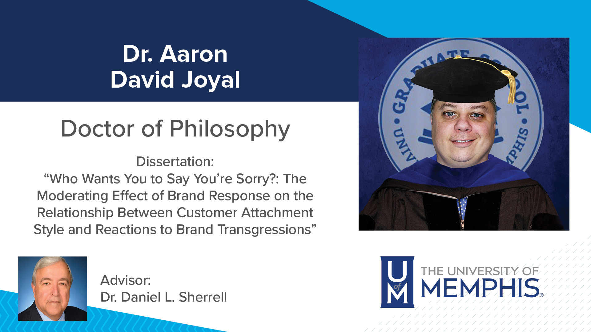 """Dr. Aaron David Joyal Dissertation: """"Who Wants You To Say You're Sorry?: The Moderating Effect Of Brand Response On The Relationship Between Customer Attachment Style And Reactions To Brand Transgressions"""" Major Professor: Dr. Daniel L Sherrell"""
