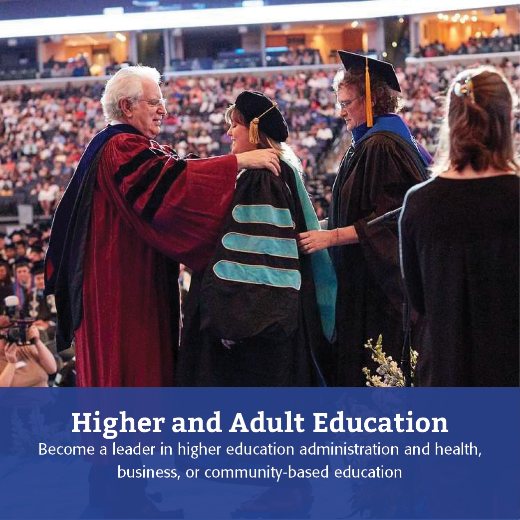 Higher and Adult Education: Become a leader in higher education administration and health, business, or community-based education