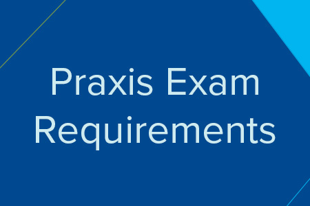 Praxis Exam Requirements