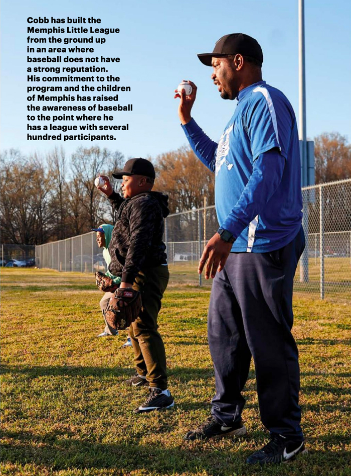 Cobb has build the Memphis Little League from the ground up in an area where baseball does not have a strong reputation. His commitment to the program and the children of Memphis has raised the awareness of baseball to the point where he has a league with several hundred participants.